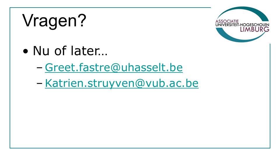 Vragen? Nu of later… –Greet.fastre@uhasselt.beGreet.fastre@uhasselt.be –Katrien.struyven@vub.ac.beKatrien.struyven@vub.ac.be