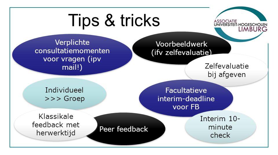 Individueel >>> Groep Voorbeeldwerk (ifv zelfevaluatie) Zelfevaluatie bij afgeven Peer feedback Verplichte consultatiemomenten voor vragen (ipv mail!)