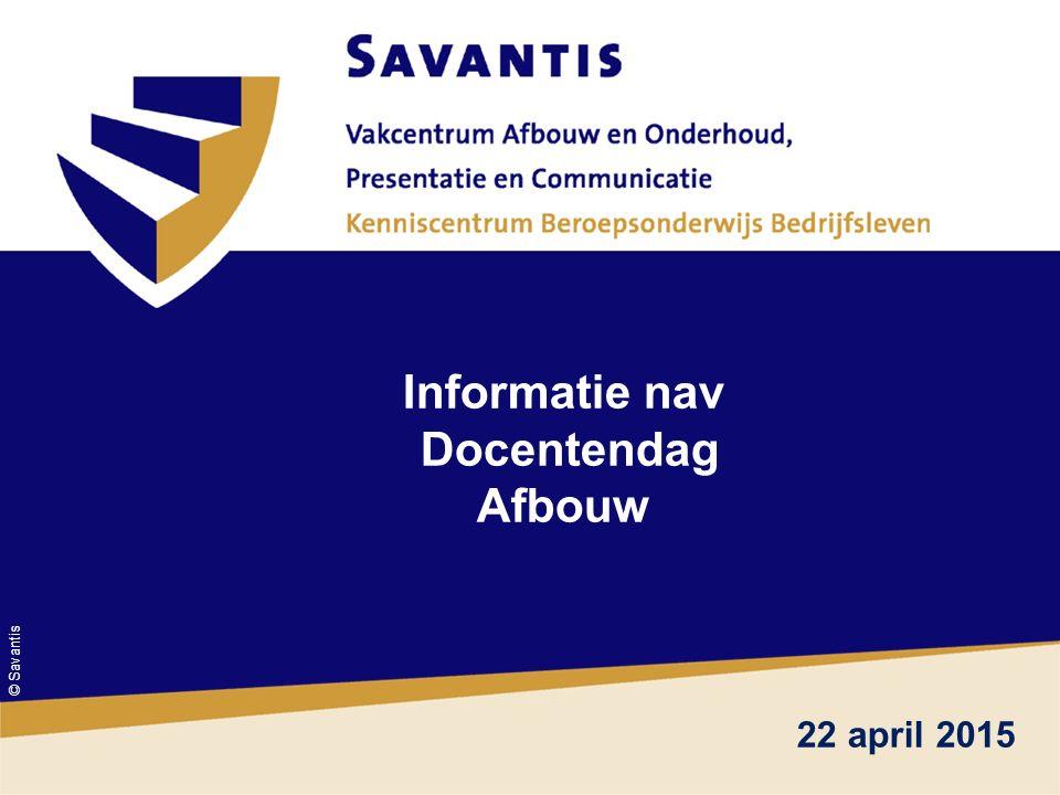 © Savantis Informatie nav Docentendag Afbouw 22 april 2015