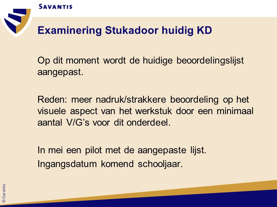 © Savantis Examinering Stukadoor huidig KD Op dit moment wordt de huidige beoordelingslijst aangepast.