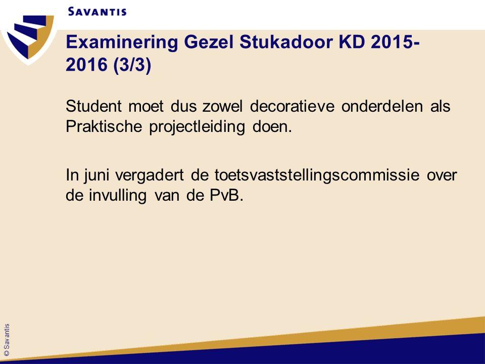 © Savantis Examinering Gezel Stukadoor KD 2015- 2016 (3/3) Student moet dus zowel decoratieve onderdelen als Praktische projectleiding doen.