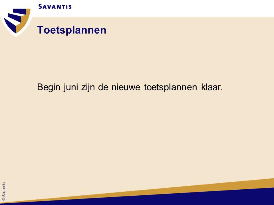 © Savantis Toetsplannen Begin juni zijn de nieuwe toetsplannen klaar.