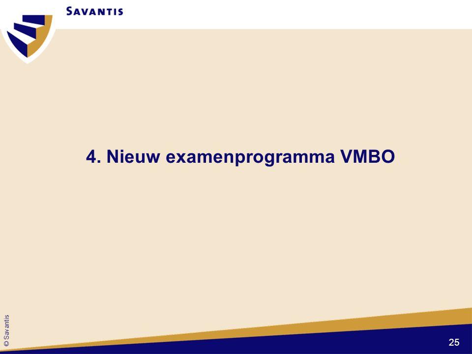 © Savantis 4. Nieuw examenprogramma VMBO 25