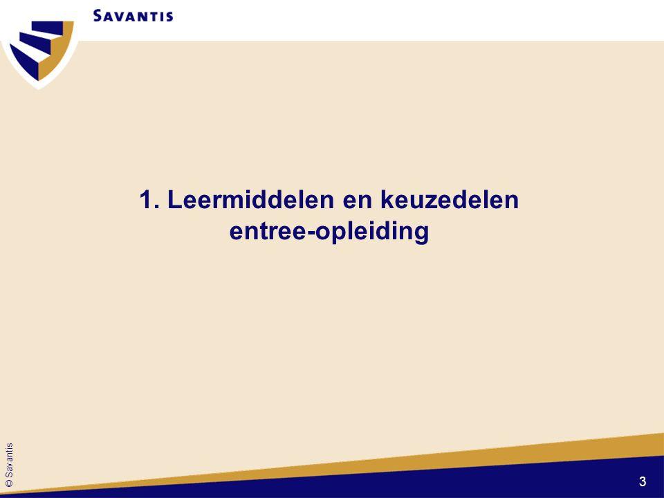 © Savantis 1. Leermiddelen en keuzedelen entree-opleiding 3