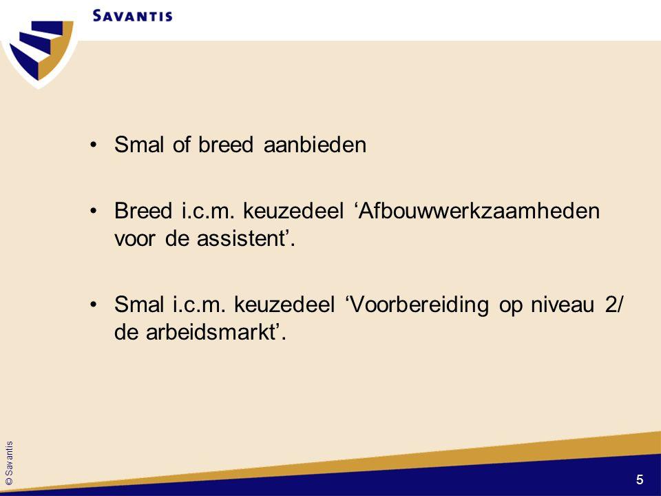 © Savantis Smal of breed aanbieden Breed i.c.m. keuzedeel 'Afbouwwerkzaamheden voor de assistent'.