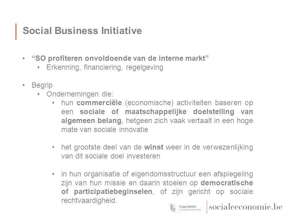 """Social Business Initiative """"SO profiteren onvoldoende van de interne markt"""" Erkenning, financiering, regelgeving Begrip Ondernemingen die: hun commerc"""