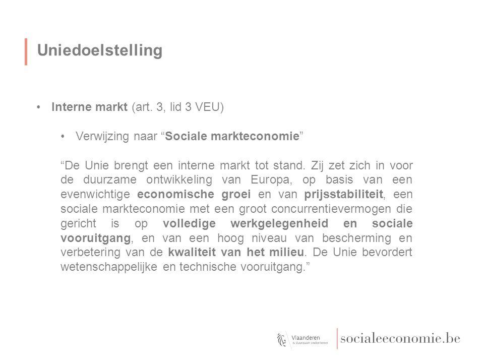 """Uniedoelstelling Interne markt (art. 3, lid 3 VEU) Verwijzing naar """"Sociale markteconomie"""" """"De Unie brengt een interne markt tot stand. Zij zet zich i"""
