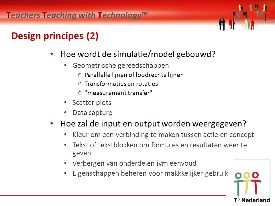 Teachers Teaching with Technology™ Design principes (2) Hoe wordt de simulatie/model gebouwd.
