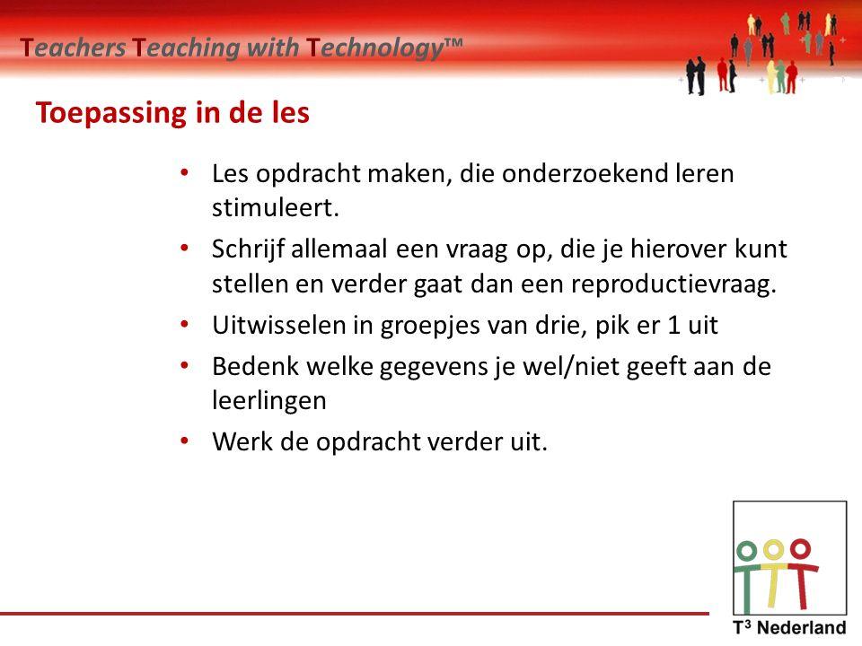 Teachers Teaching with Technology™ Toepassing in de les Les opdracht maken, die onderzoekend leren stimuleert.