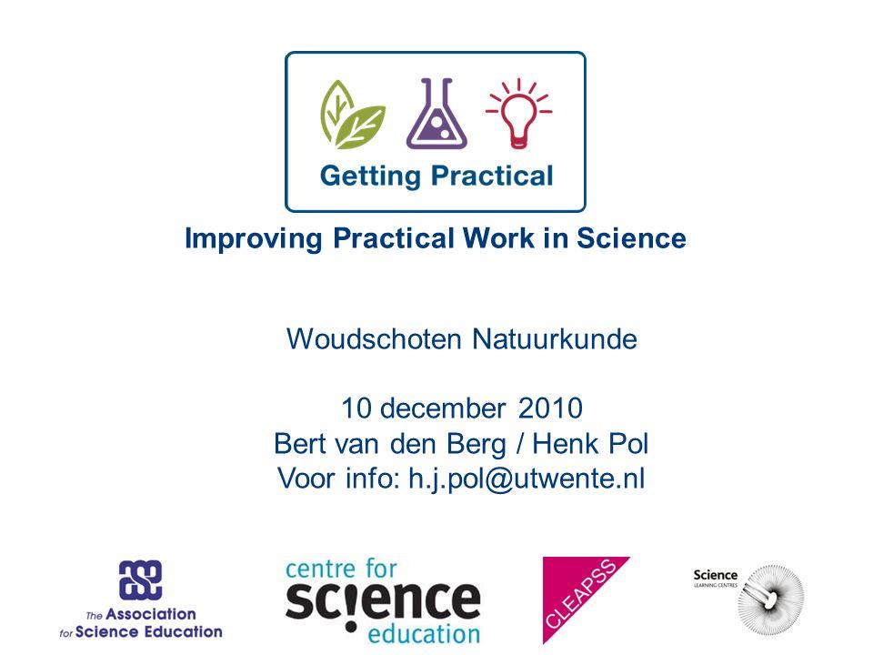 Improving Practical Work in Science Woudschoten Natuurkunde 10 december 2010 Bert van den Berg / Henk Pol Voor info: h.j.pol@utwente.nl