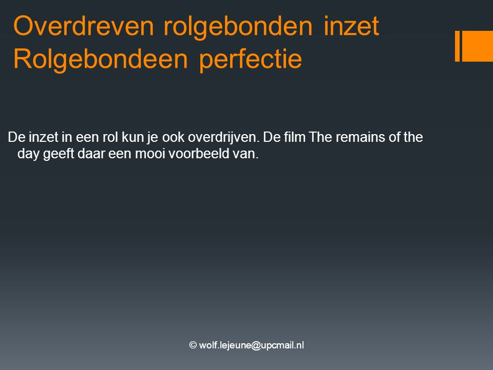 © wolf.lejeune@upcmail.nl Overdreven rolgebonden inzet Rolgebondeen perfectie De inzet in een rol kun je ook overdrijven.