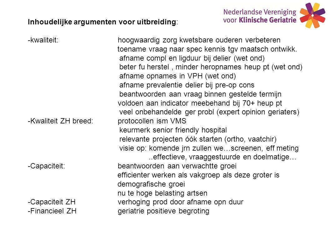 Inhoudelijke argumenten voor uitbreiding: -kwaliteit: hoogwaardig zorg kwetsbare ouderen verbeteren toename vraag naar spec kennis tgv maatsch ontwikk.
