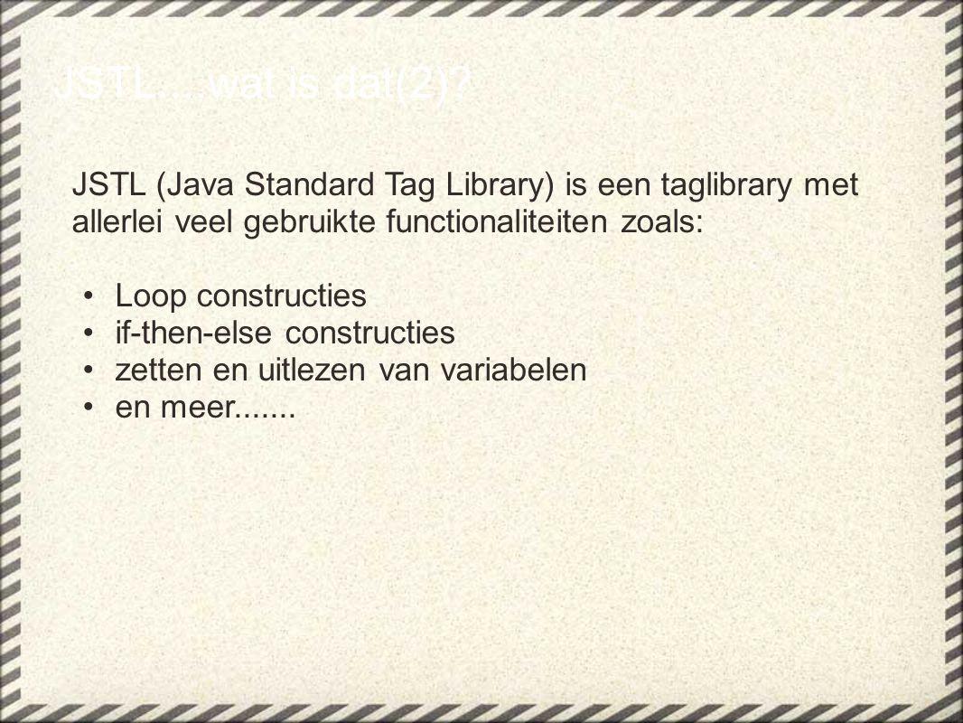 JSTL....wat is dat(3).Er zijn een aantal jstl libraries waarvan de core het meest gebruikt wordt.