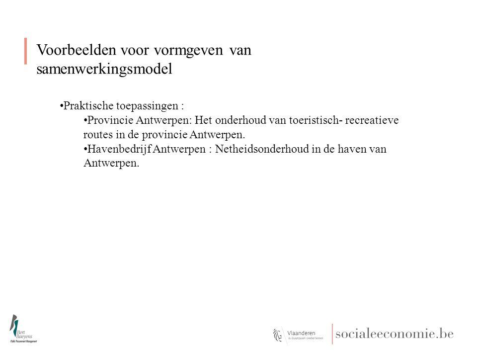 Voorbeelden voor vormgeven van samenwerkingsmodel Praktische toepassingen : Provincie Antwerpen: Het onderhoud van toeristisch- recreatieve routes in de provincie Antwerpen.