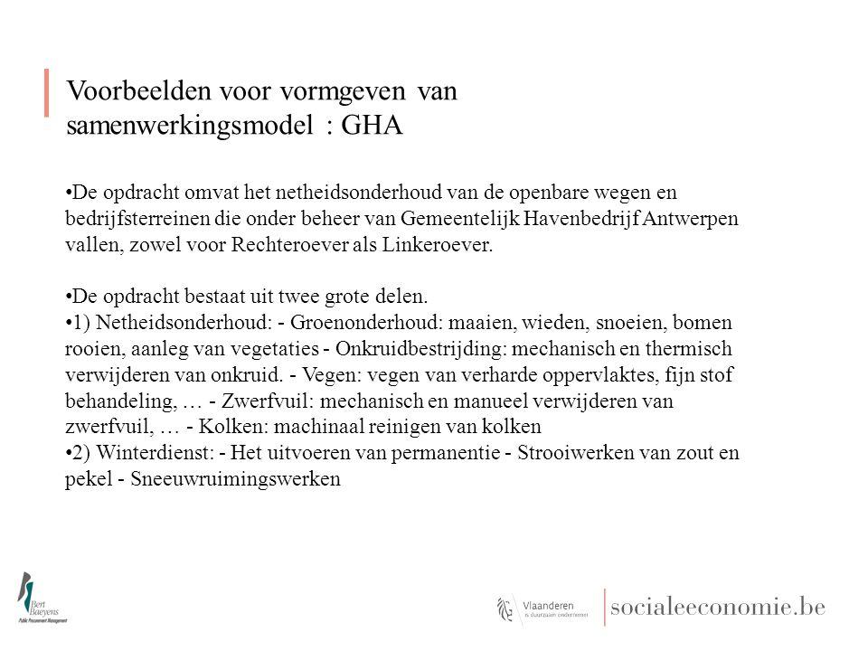 Voorbeelden voor vormgeven van samenwerkingsmodel : GHA De opdracht omvat het netheidsonderhoud van de openbare wegen en bedrijfsterreinen die onder beheer van Gemeentelijk Havenbedrijf Antwerpen vallen, zowel voor Rechteroever als Linkeroever.