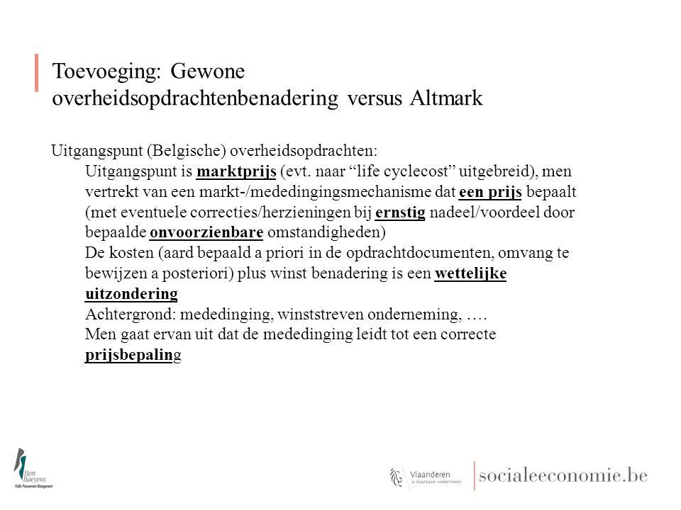 Toevoeging: Gewone overheidsopdrachtenbenadering versus Altmark Uitgangspunt (Belgische) overheidsopdrachten: Uitgangspunt is marktprijs (evt.