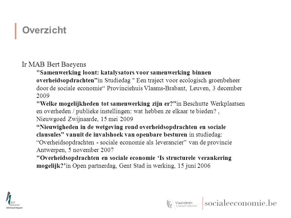 Overzicht Ir MAB Bert Baeyens Hoe intekenen op openbare aanbestedingen? workshop in Beschutte Werkplaatsen en overheden / publieke instellingen: wat hebben ze elkaar te bieden?, Nieuwgoed Zwijnaarde, 15 mei 2009 Overheidsopdrachten en bepaalde opdrachten van werken en diensten in het kader van CO 2 projectfinanciering in studiedag VLAB voor beschutte werkplaatsen, Leuven, 26 februari 2009 Sociale overwegingen in overheidsopdrachten: enkele juridische beschouwingen in Studiedag VVSG, Sociale criteria in overheidsopdrachten - Gent - 10 februari 2009 Sociale criteria in overheidsopdrachten: van theorie naar praktijk in Studiedagen Overheidsopdrachten, De spelregels bijgesteld, Gent, 13 november 2008 Sociale criteria in overheidsopdrachten: van theorie naar praktijk in Studiedagen Overheidsopdrachten, De spelregels bijgesteld, Brussel, 18 november 2008