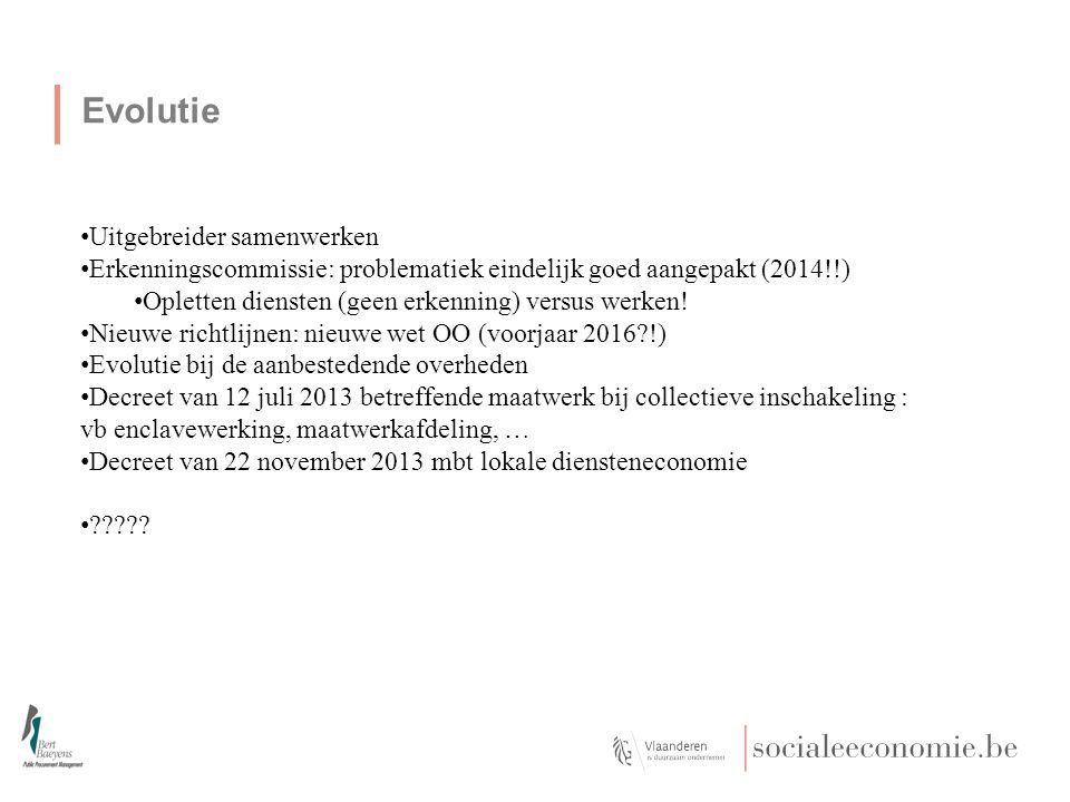 Evolutie :Nieuwe richtlijnen: nieuwe wet OO (voorjaar 2016?!) Uitbreiding voorbehouden opdrachten Discussie betekenis gehandicapten versus kansarmen gesloten Een aanbestedende instantie kan, overeenkomstig de beginselen van het Verdrag betreffende de werking van de Europese Unie, de toegang tot de gunningsprocedure voorbehouden aan sociale werkplaatsen en aan ondernemers die de maatschappelijke en professionele integratie van gehandicapten of kansarmen (werklozen, leden van achtergestelde minderheden, of andere maatschappelijk gemarginaliseerde groepen) tot doel hebben, of de uitvoering van deze opdrachten voorbehouden in het kader van programma's voor beschermde arbeid, mits ten minste 30 % van de werknemers van deze werkplaatsen, ondernemingen of programma's gehandicapte of kansarme werknemers zijn.