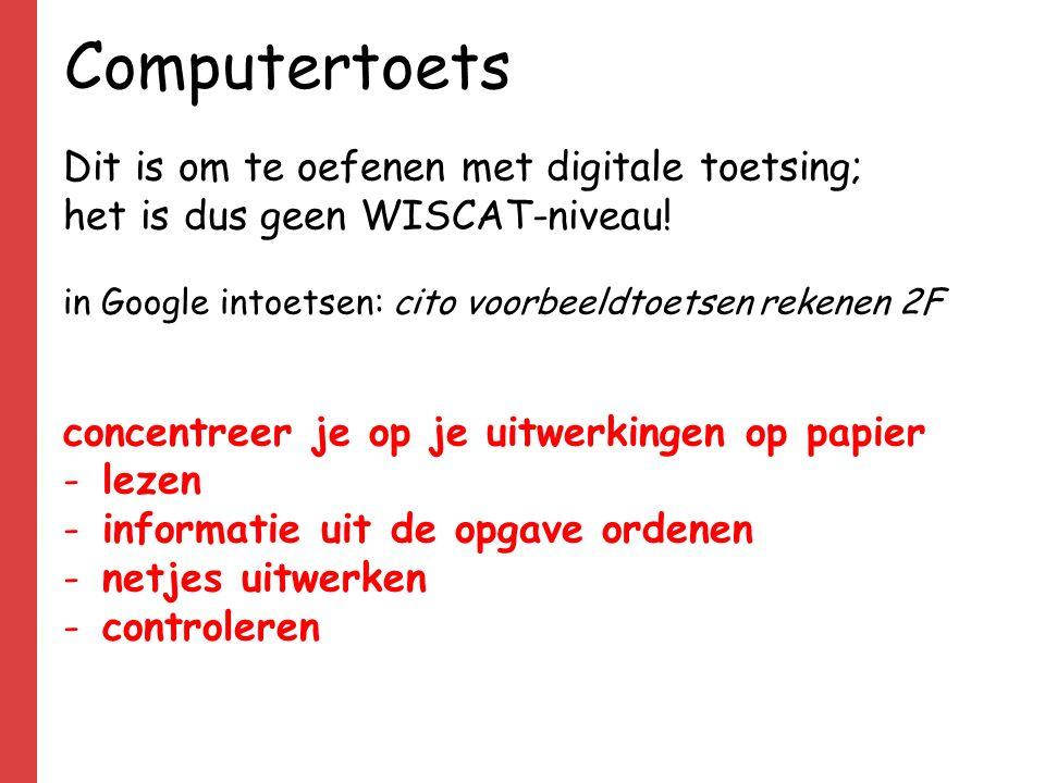 Computertoets Dit is om te oefenen met digitale toetsing; het is dus geen WISCAT-niveau.