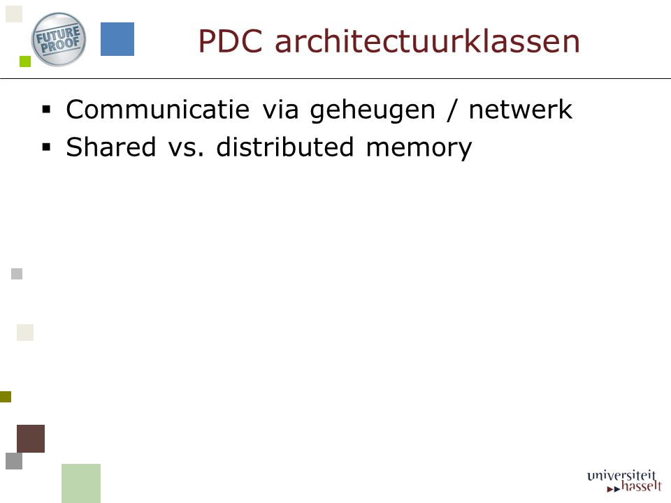 PDC architectuurklassen  Communicatie via geheugen / netwerk  Shared vs. distributed memory