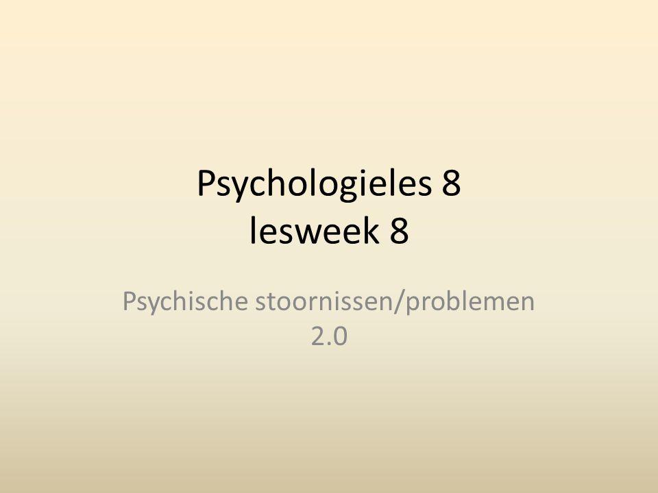 Psychologieles 8 lesweek 8 Psychische stoornissen/problemen 2.0