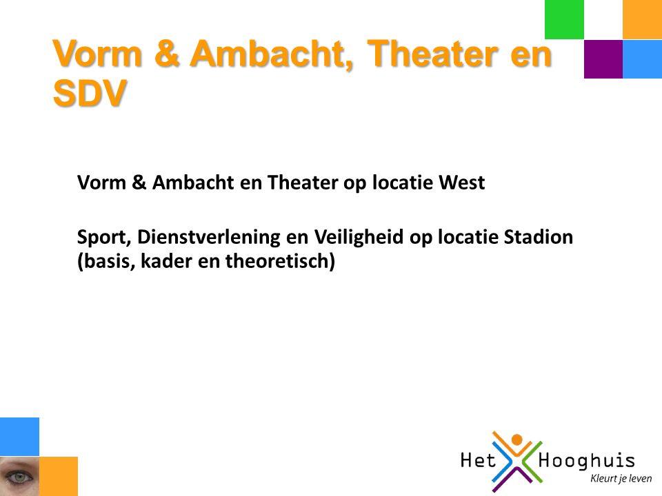 Vorm & Ambacht, Theater en SDV Vorm & Ambacht en Theater op locatie West Sport, Dienstverlening en Veiligheid op locatie Stadion (basis, kader en theo