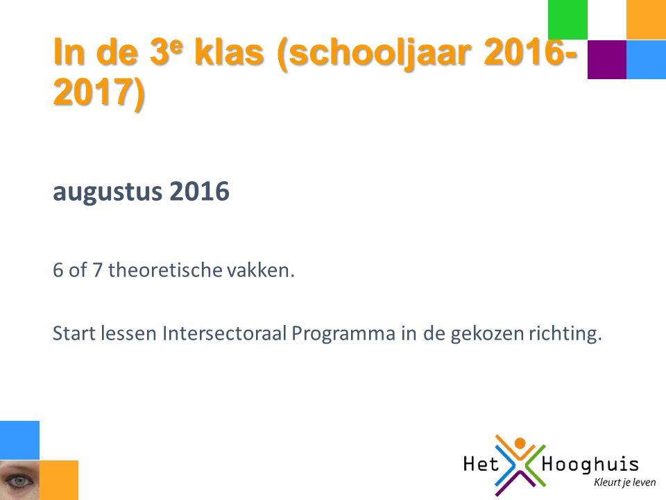 In de 3 e klas (schooljaar 2016- 2017) augustus 2016 6 of 7 theoretische vakken. Start lessen Intersectoraal Programma in de gekozen richting.