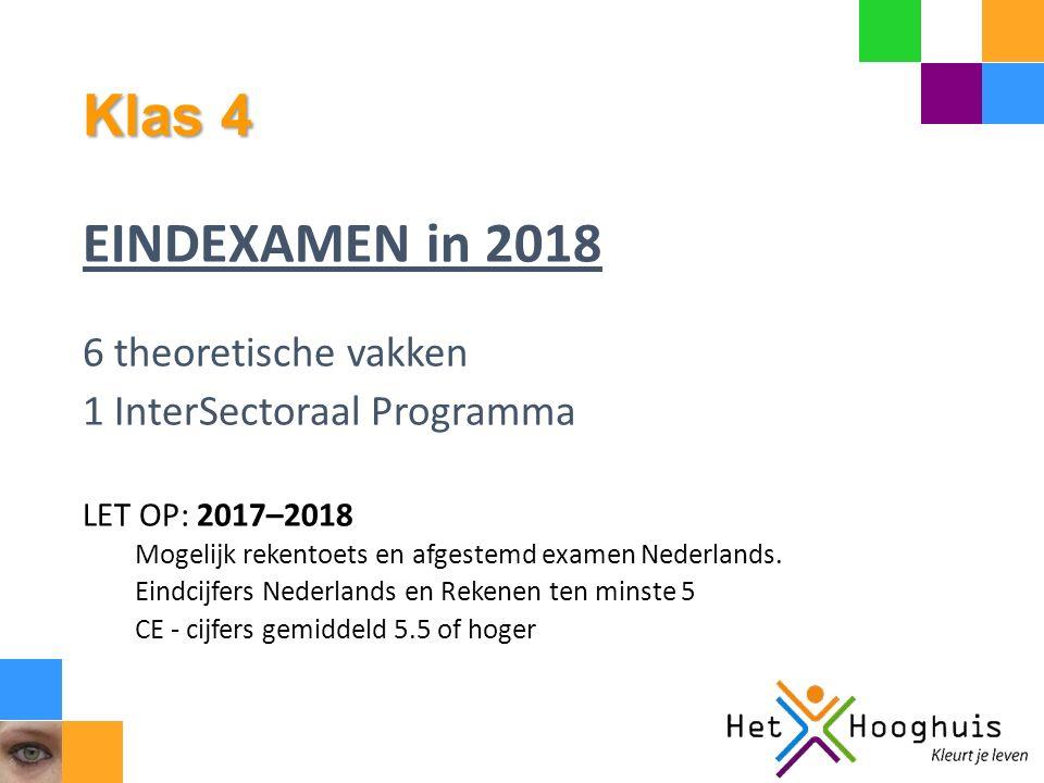Klas 4 EINDEXAMEN in 2018 6 theoretische vakken 1 InterSectoraal Programma LET OP: 2017–2018 Mogelijk rekentoets en afgestemd examen Nederlands.