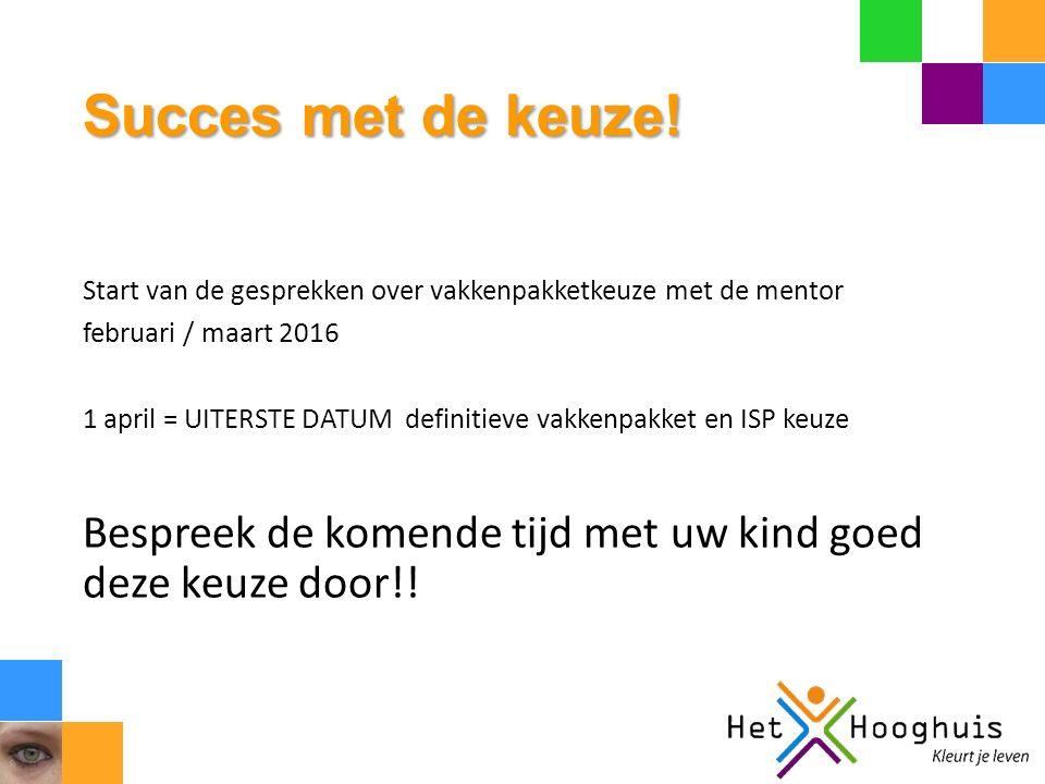 Succes met de keuze! Start van de gesprekken over vakkenpakketkeuze met de mentor februari / maart 2016 1 april = UITERSTE DATUM definitieve vakkenpak