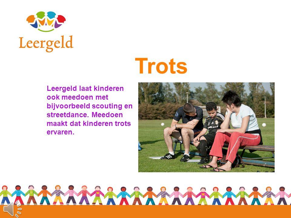 Trots Leergeld laat kinderen ook meedoen met bijvoorbeeld scouting en streetdance. Meedoen maakt dat kinderen trots ervaren.