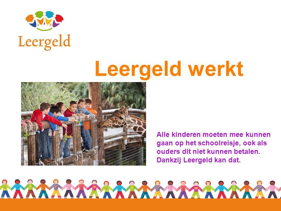 Leergeld werkt Alle kinderen moeten mee kunnen gaan op het schoolreisje, ook als ouders dit niet kunnen betalen.