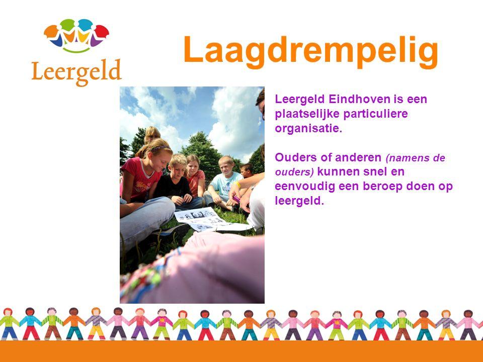 Laagdrempelig Leergeld Eindhoven is een plaatselijke particuliere organisatie. Ouders of anderen (namens de ouders) kunnen snel en eenvoudig een beroe