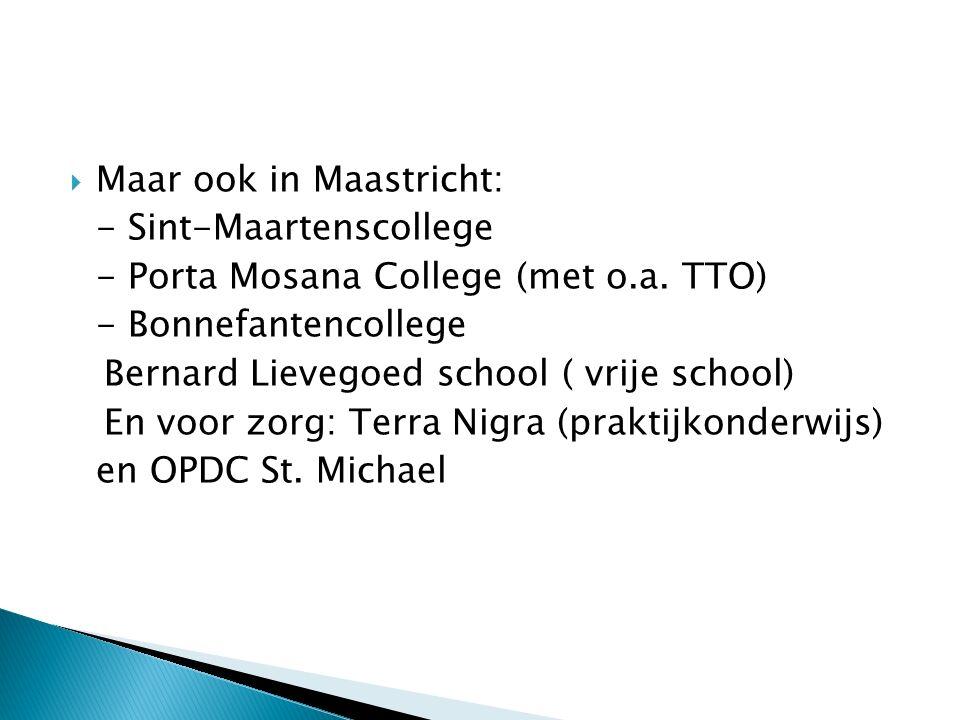  Maar ook in Maastricht: - Sint-Maartenscollege - Porta Mosana College (met o.a.