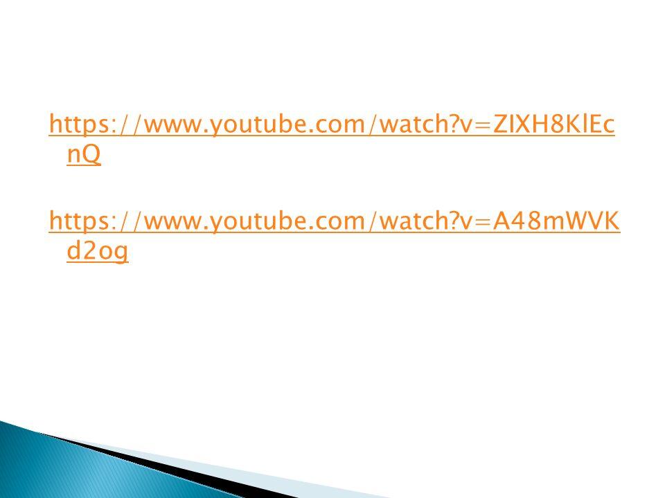 https://www.youtube.com/watch?v=ZIXH8KlEc nQ https://www.youtube.com/watch?v=A48mWVK d2og