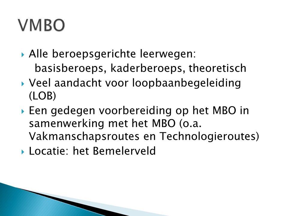  Alle beroepsgerichte leerwegen: basisberoeps, kaderberoeps, theoretisch  Veel aandacht voor loopbaanbegeleiding (LOB)  Een gedegen voorbereiding op het MBO in samenwerking met het MBO (o.a.