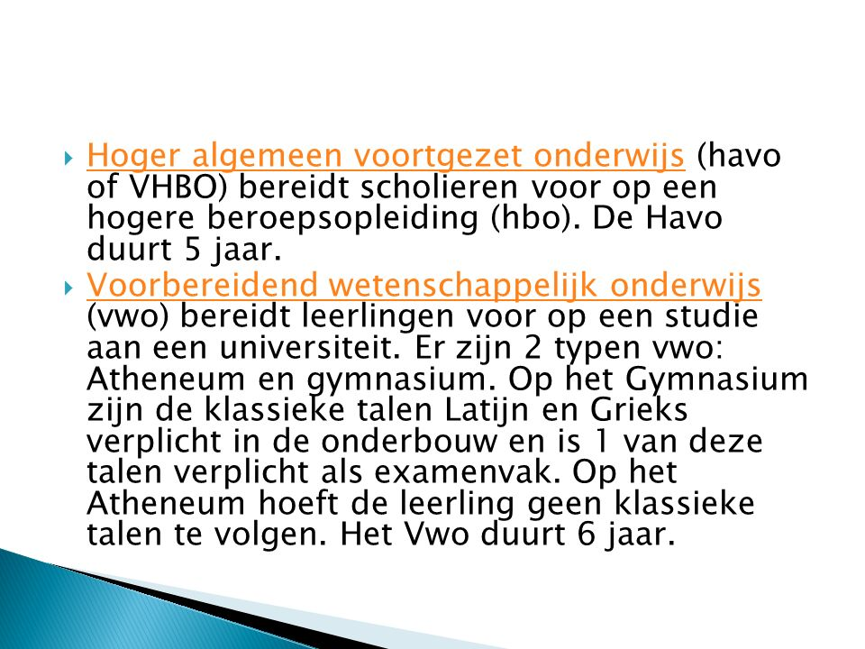  Hoger algemeen voortgezet onderwijs (havo of VHBO) bereidt scholieren voor op een hogere beroepsopleiding (hbo).