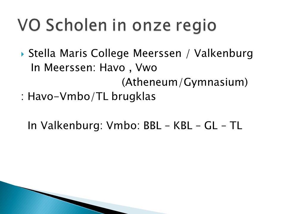  Stella Maris College Meerssen / Valkenburg In Meerssen: Havo, Vwo (Atheneum/Gymnasium) : Havo-Vmbo/TL brugklas In Valkenburg: Vmbo: BBL – KBL – GL – TL