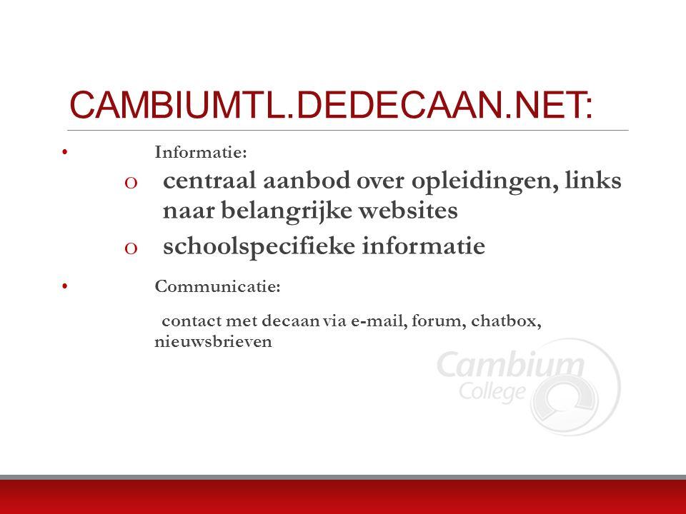 CAMBIUMTL.DEDECAAN.NET: Informatie: ocentraal aanbod over opleidingen, links naar belangrijke websites oschoolspecifieke informatie Communicatie: contact met decaan via e-mail, forum, chatbox, nieuwsbrieven