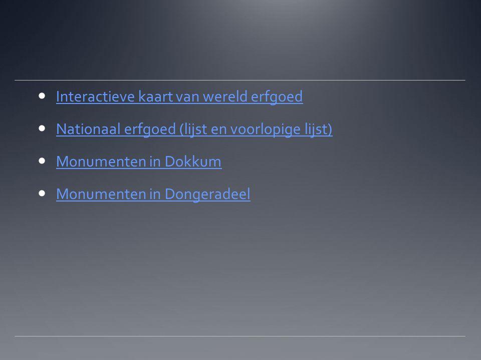 Interactieve kaart van wereld erfgoed Nationaal erfgoed (lijst en voorlopige lijst) Monumenten in Dokkum Monumenten in Dongeradeel
