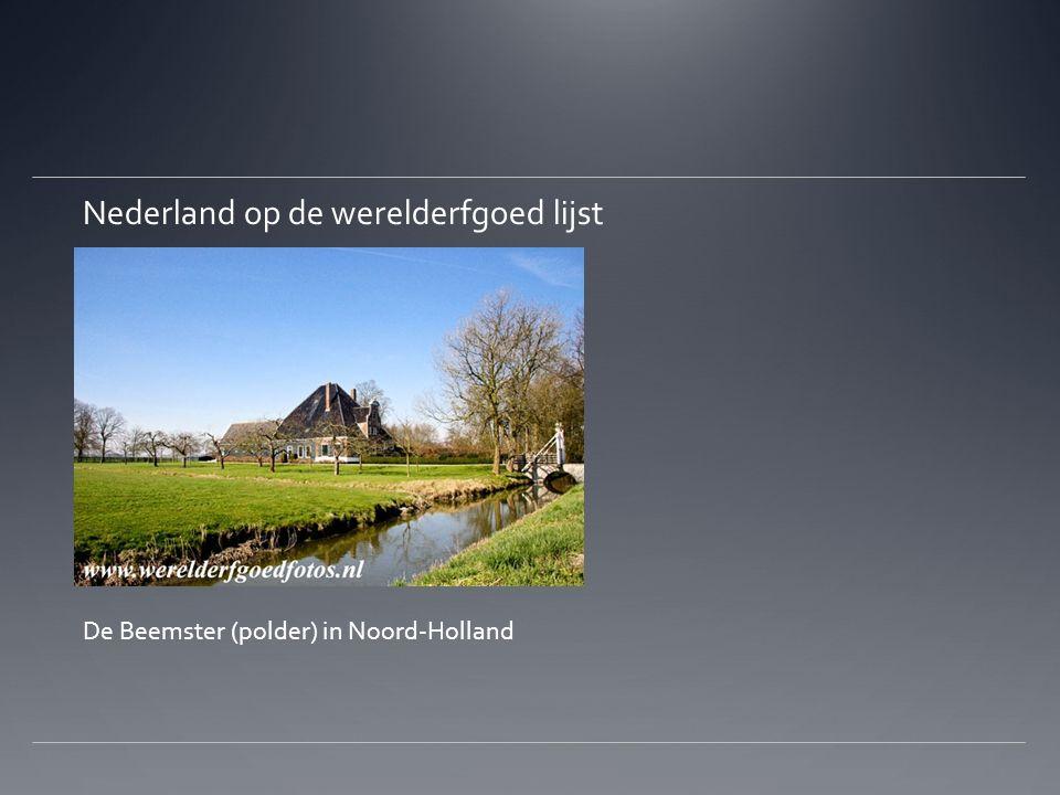 Nederland op de werelderfgoed lijst De Beemster (polder) in Noord-Holland