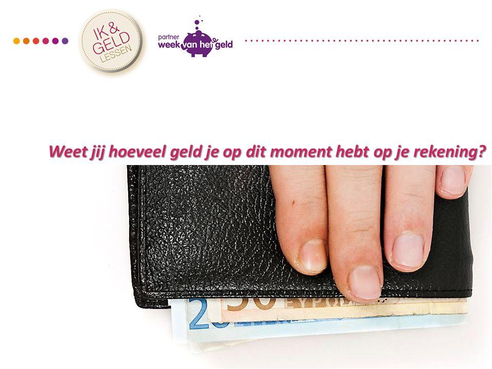 Weet jij hoeveel geld je op dit moment hebt op je rekening?