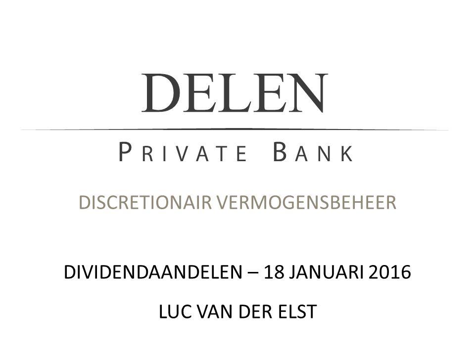 DISCRETIONAIR VERMOGENSBEHEER DIVIDENDAANDELEN – 18 JANUARI 2016 LUC VAN DER ELST