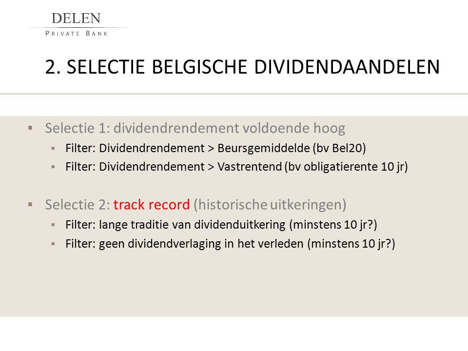  Selectie 1: dividendrendement voldoende hoog  Filter: Dividendrendement > Beursgemiddelde (bv Bel20)  Filter: Dividendrendement > Vastrentend (bv