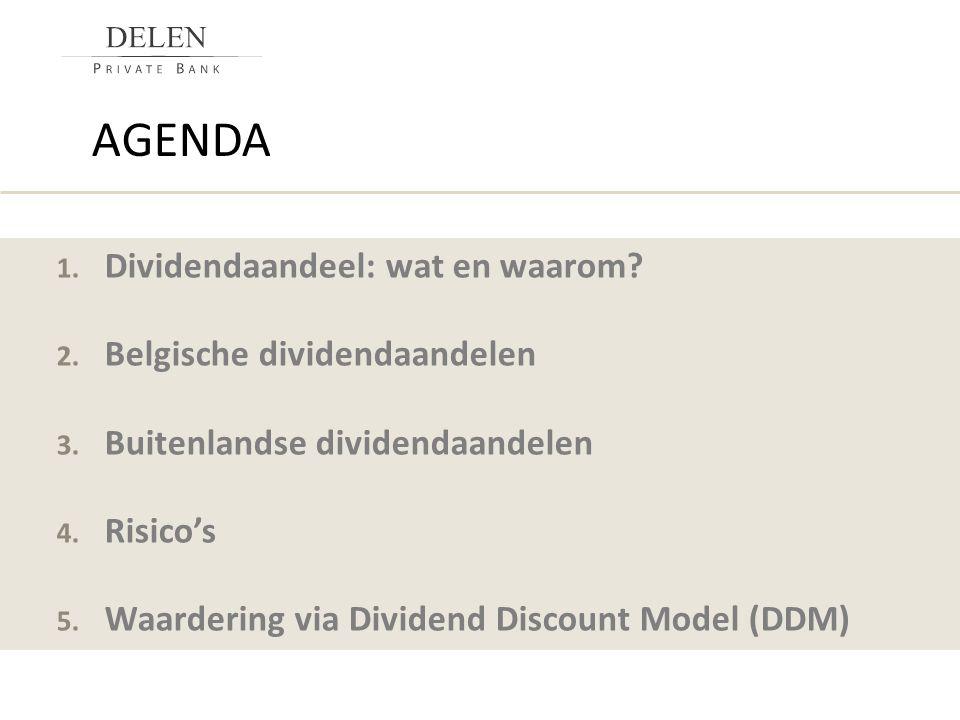 AGENDA 1. Dividendaandeel: wat en waarom? 2. Belgische dividendaandelen 3. Buitenlandse dividendaandelen 4. Risico's 5. Waardering via Dividend Discou