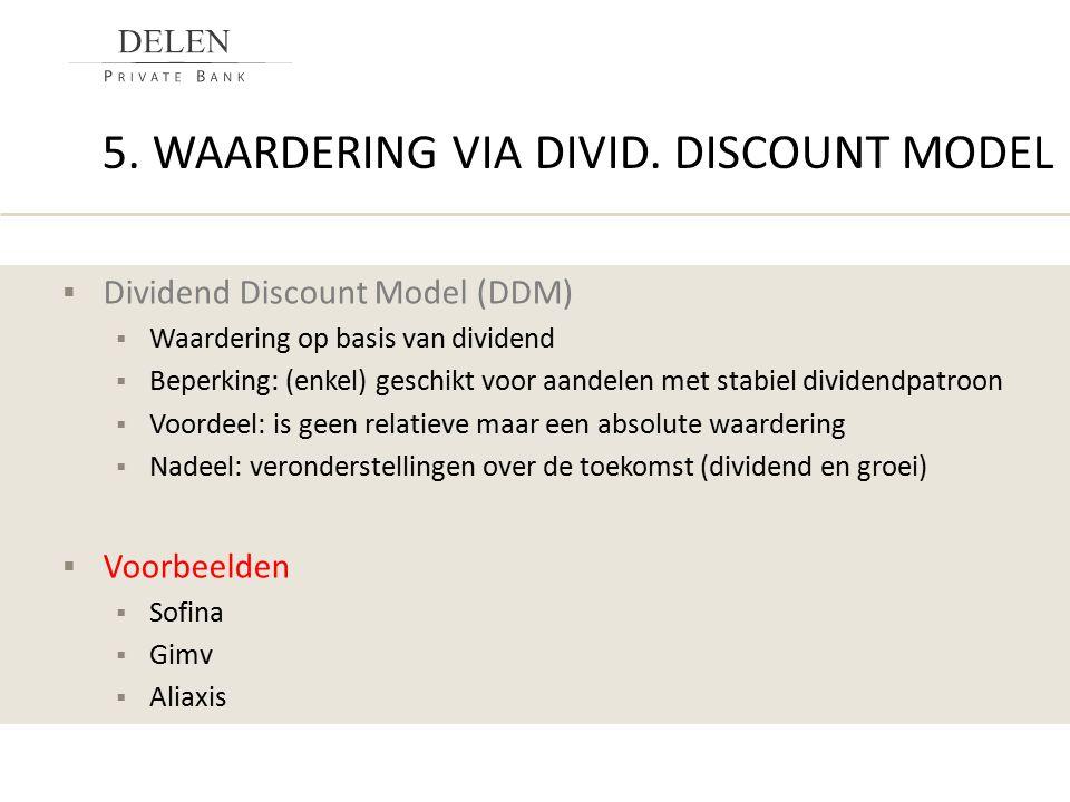 5. WAARDERING VIA DIVID. DISCOUNT MODEL  Dividend Discount Model (DDM)  Waardering op basis van dividend  Beperking: (enkel) geschikt voor aandelen