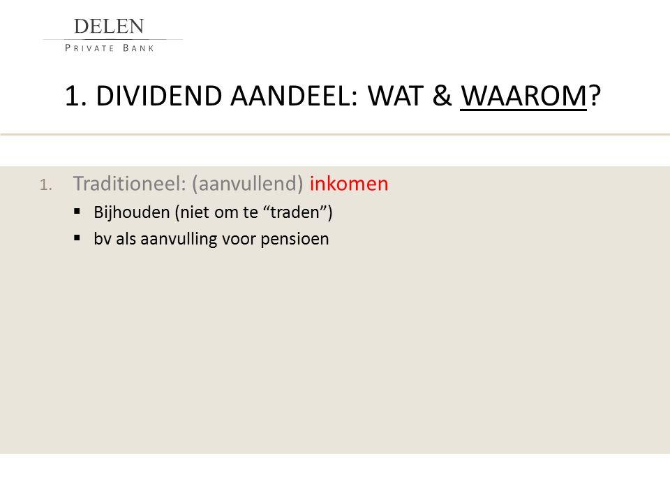 """1. DIVIDEND AANDEEL: WAT & WAAROM? 1. Traditioneel: (aanvullend) inkomen  Bijhouden (niet om te """"traden"""")  bv als aanvulling voor pensioen"""