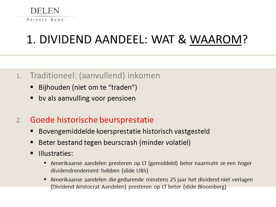 """1. DIVIDEND AANDEEL: WAT & WAAROM? 1. Traditioneel: (aanvullend) inkomen  Bijhouden (niet om te """"traden"""")  bv als aanvulling voor pensioen 2. Goede"""