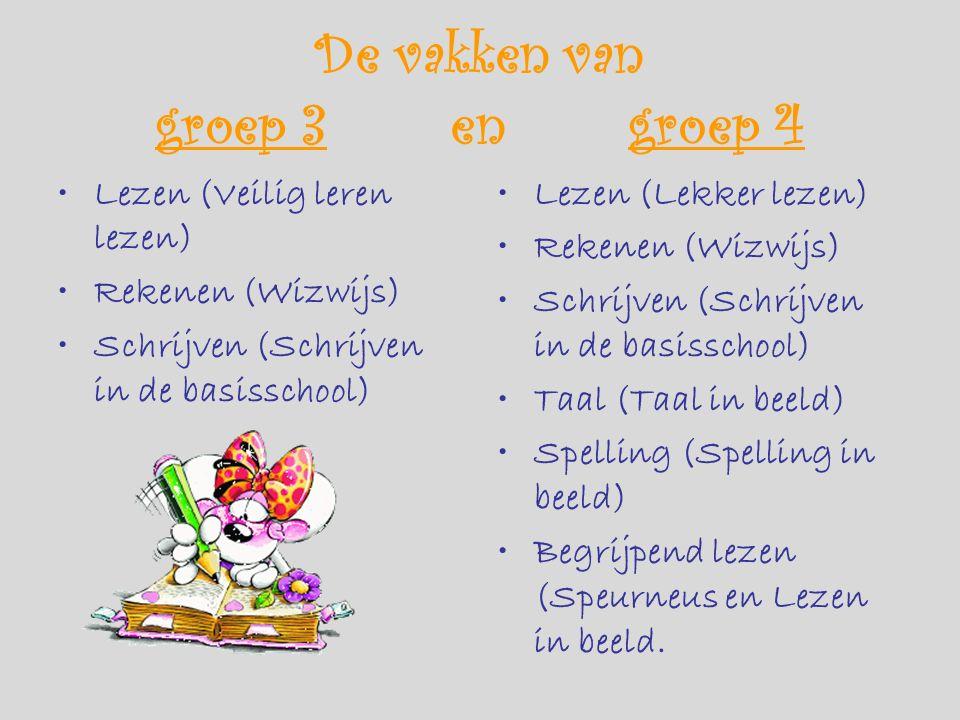 De vakken van groep 3 en groep 4 Lezen (Veilig leren lezen) Rekenen (Wizwijs) Schrijven (Schrijven in de basisschool) Lezen (Lekker lezen) Rekenen (Wizwijs) Schrijven (Schrijven in de basisschool) Taal (Taal in beeld) Spelling (Spelling in beeld) Begrijpend lezen (Speurneus en Lezen in beeld.