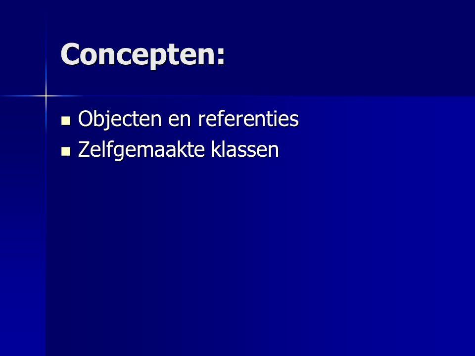 Concepten: Objecten en referenties Objecten en referenties Zelfgemaakte klassen Zelfgemaakte klassen