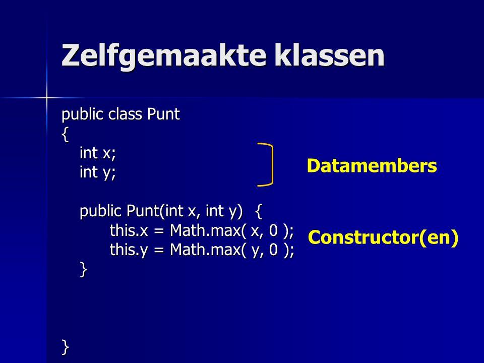 Zelfgemaakte klassen public class Punt { int x; int y; public Punt(int x, int y){ this.x = Math.max( x, 0 ); this.y = Math.max( y, 0 ); }} Datamembers Constructor(en)